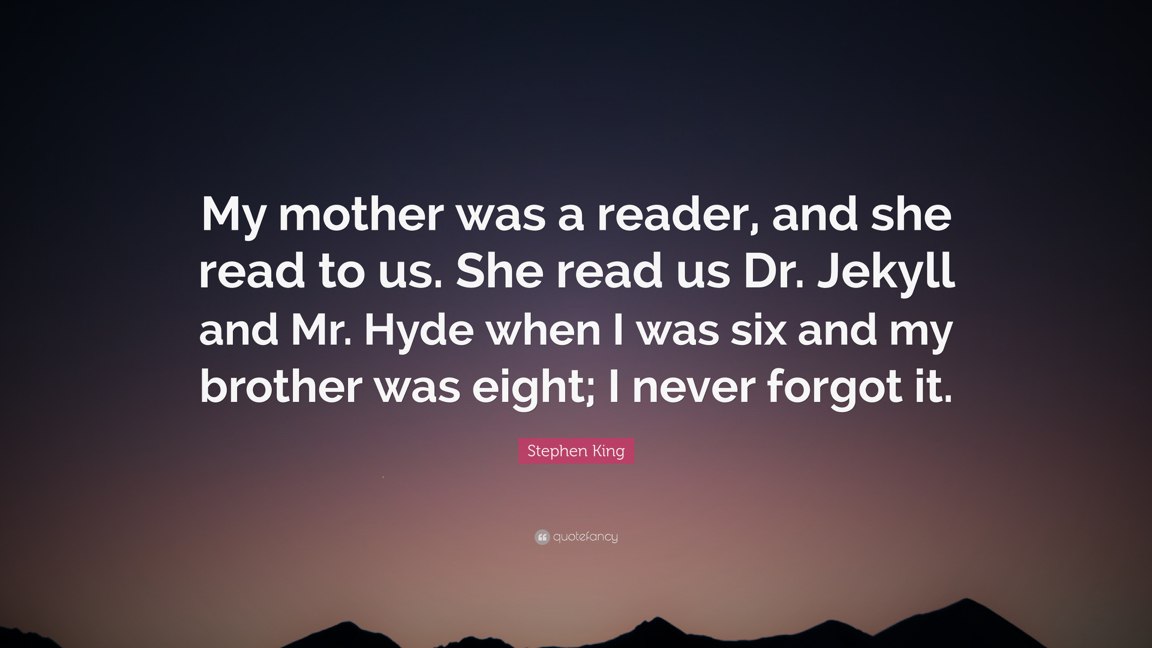 1798221-Stephen-King-Quote-My-mother-was-a-reader-and-she-read-to-us-She.jpg