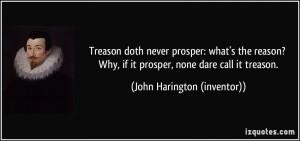 721267203-quote-treason-doth-never-prosper-what-s-the-reason-why-if-it-prosper-none-dare-call-it-treason-john-harington-inventor-235012.jpg