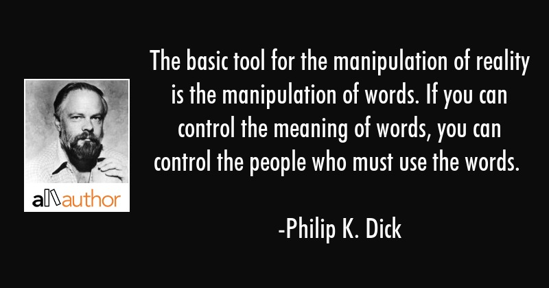 philip-k-dick-quote-the-basic-tool-for-the-manipulation-of.jpg