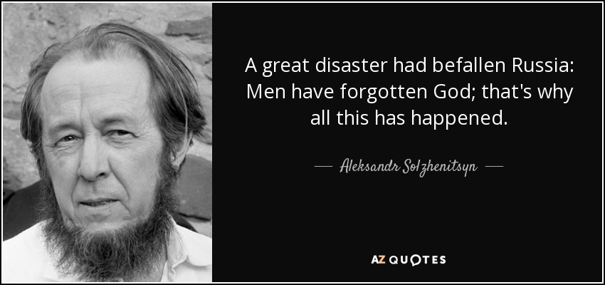 quote-a-great-disaster-had-befallen-russia-men-have-forgotten-god-that-s-why-all-this-has-aleksandr-solzhenitsyn-34-72-76.jpg