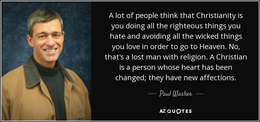 quote-a-lot-of-people-think-that-christianity-is-you-doing-all-the-righteous-things-you-hate-paul-washer-93-15-93.jpg