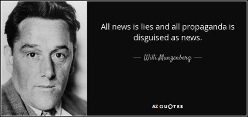 quote-all-news-is-lies-and-all-propaganda-is-disguised-as-news-willi-munzenberg-76-17-16 (1).jpg