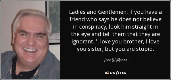 quote-ladies-and-gentlemen-if-you-have-a-friend-who-says-he-does-not-believe-in-conspiracy-texe-w-marrs-78-38-78.jpg