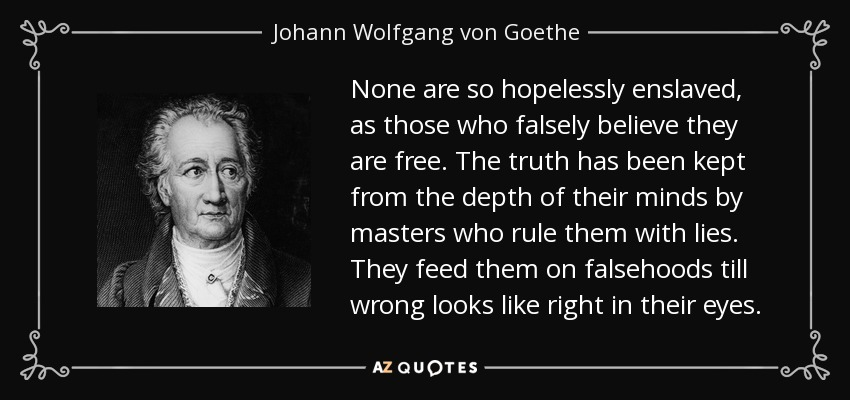 quote-none-are-so-hopelessly-enslaved-as-those-who-falsely-believe-they-are-free-the-truth-johann-wolfgang-von-goethe-94-61-67.jpg
