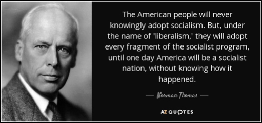 quote-the-american-people-will-never-knowingly-adopt-socialism-but-under-the-name-of-liberalism-norman-thomas-53-66-51.jpg