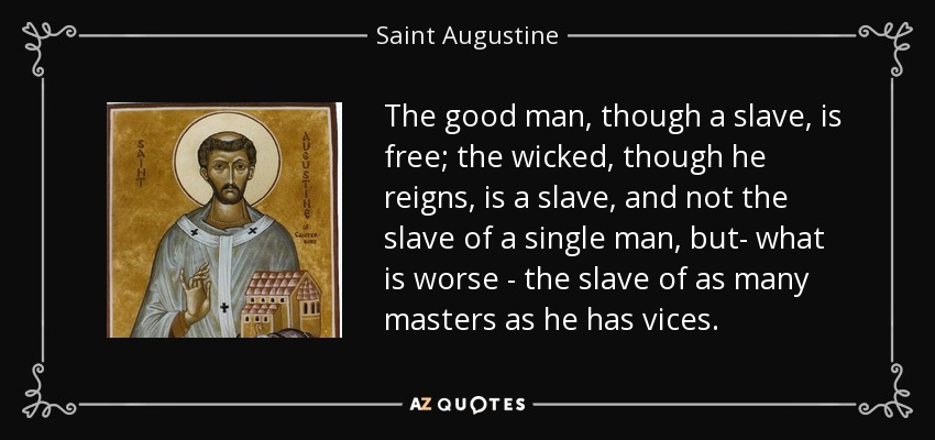 quote-the-good-man-though-a-slave-is-free-the-wicked-though-he-reigns-is-a-slave-and-not-the-saint-augustine-111-77-86.jpg