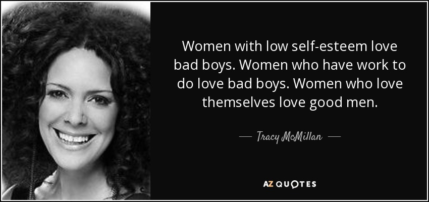 quote-women-with-low-self-esteem-love-bad-boys-women-who-have-work-to-do-love-bad-boys-women-tracy-mcmillan-89-54-35.jpg
